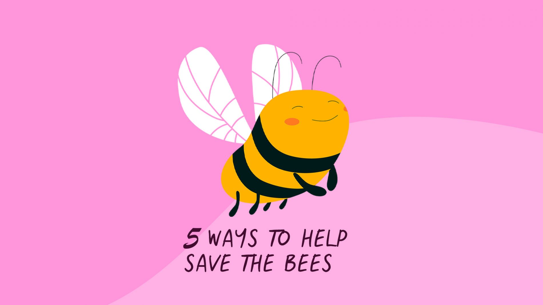 illustration of a smiling bee above text that says 5 ways to save the bees